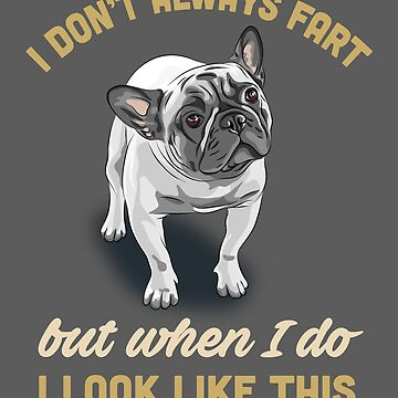 Pug Bulldog Dog Fart Joke Shirts and Gifts by manbird