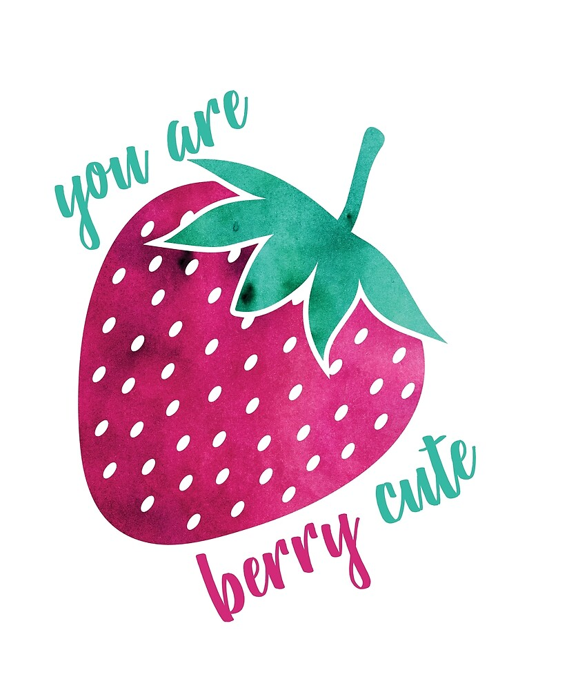 You are Berry Cute by sarahscho