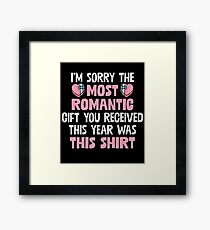 I'm Sorry The Most Romantic Present You Received This Year Was This Shirt Framed Print