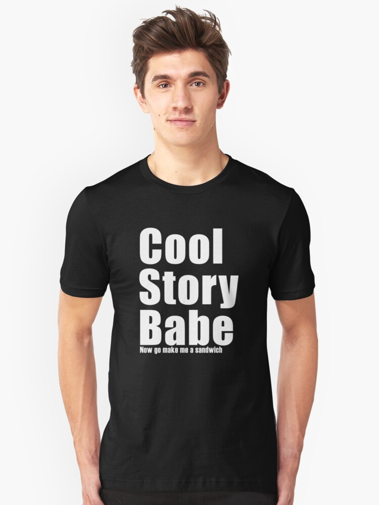 Cool Story Babe, Now make Me a Sandwich Unisex T-Shirt Front