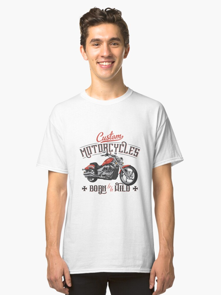 motorcycle born to be wild Classic T-Shirt Front