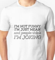 I'm Not Funny I'm Just Mean And People Think I'm Joking Unisex T-Shirt