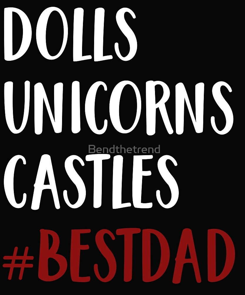 Dolls Unicorns Castles Best Dad Father's Day by Bendthetrend