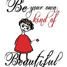 Be your own kind of beautiful by Jenny Wood