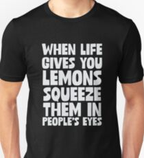 When Life Gives You Lemons Squeeze Them In People's Eyes Unisex T-Shirt