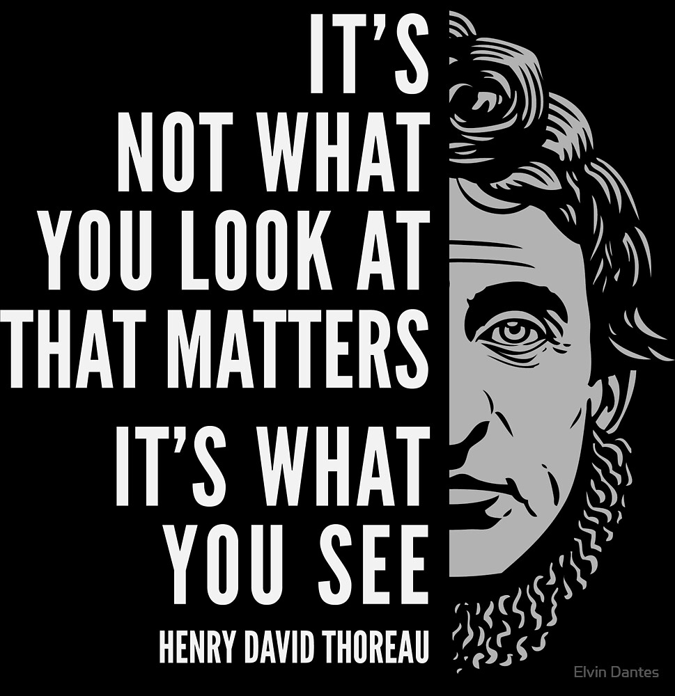 Henry David Thoreau Quote: What You See by Elvin Dantes