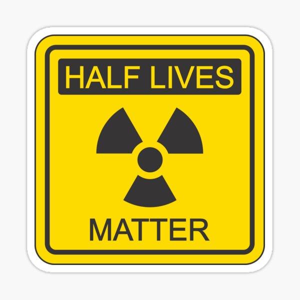 Half lives matter Sticker
