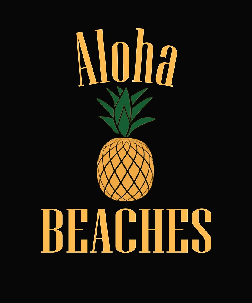 Aloha Beaches Funny Hawaii Summer vacation Pineapple by TeesNThings