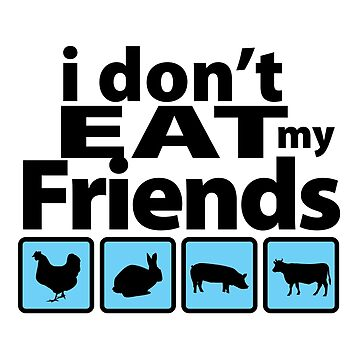 I don't eat my friends by froxoo