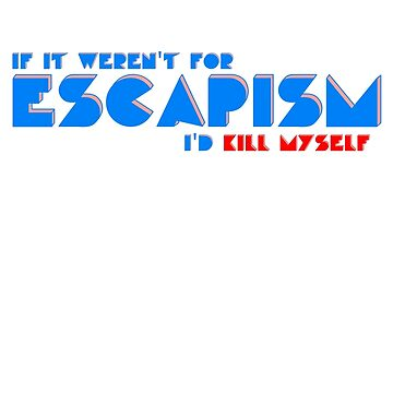 Escapism by hairtriggertism