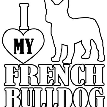 I Love My French Bulldog Black Outline by 108dragons
