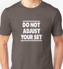 Do Not Adjust Your Set Unisex T-Shirt