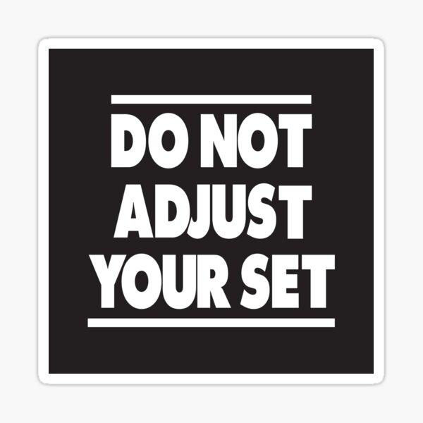 Do Not Adjust Your Set Sticker
