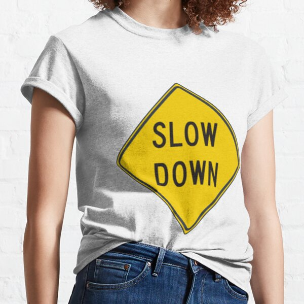 Slow Down, Traffic Sign, #SlowDown, #Slow, #Down, #TrafficSign,  #Traffic, #Sign, #danger, #safety, #road, #advice, #caveat, #symbol, #attention, #care Classic T-Shirt