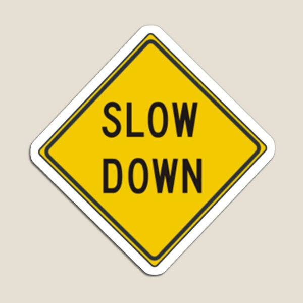 Slow Down, Traffic Sign, #SlowDown, #Slow, #Down, #TrafficSign, #Traffic, #Sign, #danger, #safety, #road, #advice, #caveat, #symbol, #attention, #care Magnet