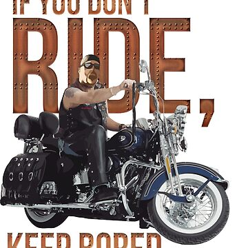 If you don't ride keep bored by passionart2018