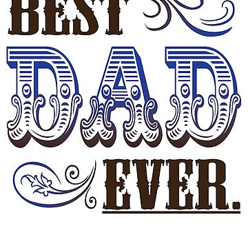 best dad ever T-Shirt by ArtistJoseph
