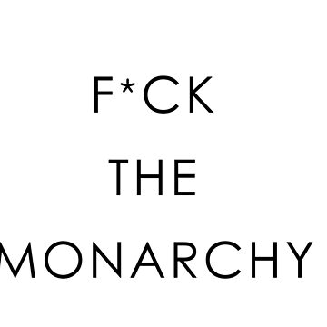 F*CK THE MONARCHY by RADGEGEAR2K92