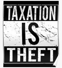 Taxation Is Theft Poster