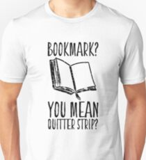 Bookmark? You Mean Quitter Strip? Unisex T-Shirt