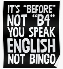 It's Before Not B4 You Speak English Not Bingo Poster