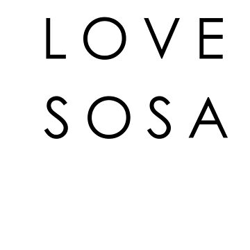 LOVE SOSA by RADGEGEAR2K92