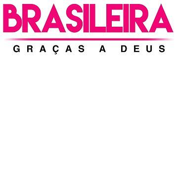 Brasileira - Gracas A Deus Brazilian Thank God!  by SaintSinnerShop