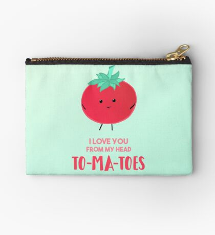 I love you from my head tomatoes (to-ma-toes) Zipper Pouch