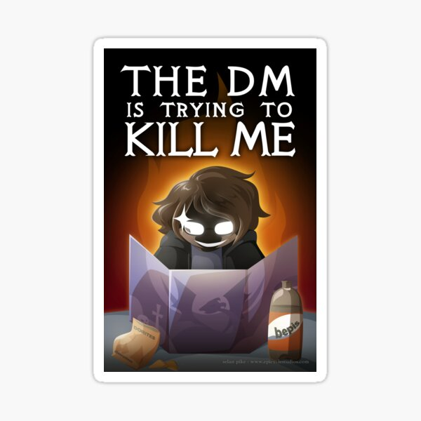 The DM is trying to KILL ME Sticker