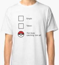 Too busy catching 'em all Classic T-Shirt