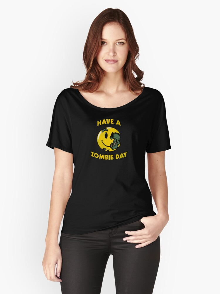 Have a Zombie Day Women's Relaxed Fit T-Shirt Front