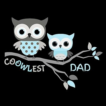 Coolest Dad Cute Owl Design for Best Father by Pravokrugulnik