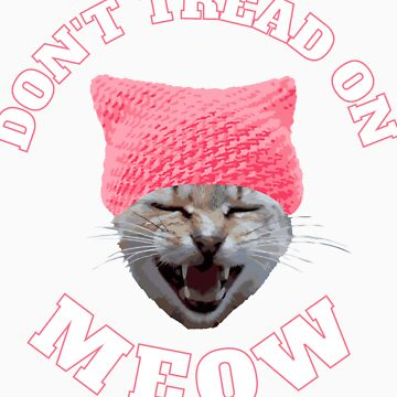 Don't Tread On Meow Cat With Pussy Hat by hackershirtsio