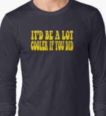 It'd Be A Lot Cooler If You Did - Dazed And Confused Long Sleeve T-Shirt