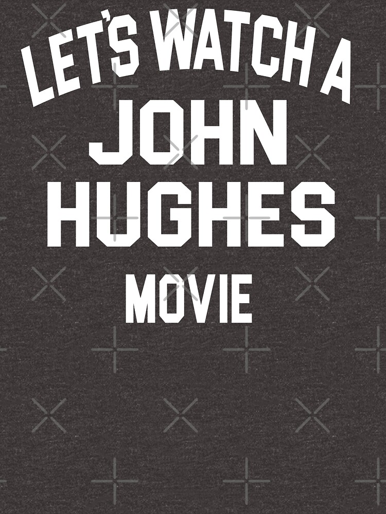 Lets Watch A John Hughes Movie by everything-shop