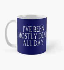 I've Been Mostly Dead All Day - The Princess Bride Mug