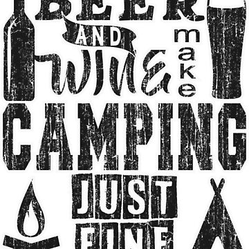 BEER AND WINE MAKE CAMPING JUST FINE - HUMOR SHIRT by NotYourDesign