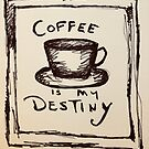Coffee is my desinty by Tamar Stanford