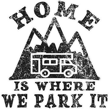 HOME IS WHERE WE PARK IT - RV CAMPING SHIRT by NotYourDesign