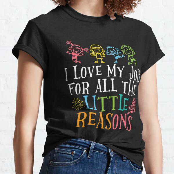I Love My Job For All The Little Reasons Cute Design Classic T-Shirt