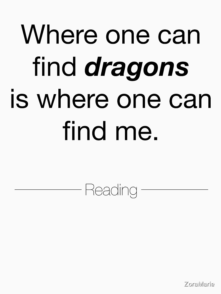 Where one can find dragons is where one can find me. -Reading- by ZoraMarie