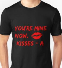 You're Mine Now. Kisses -A Pretty Little Liars Quote T-Shirt