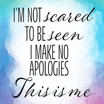 I'm Not Scared This Is Me by Brianna-Designs