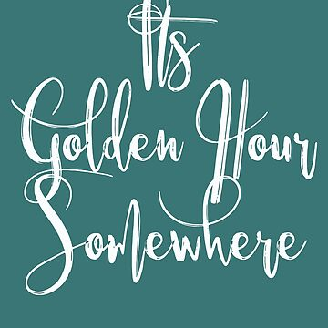 Its Golden Hour Somewhere Womens Photographer Gifts by HappyEdenCo