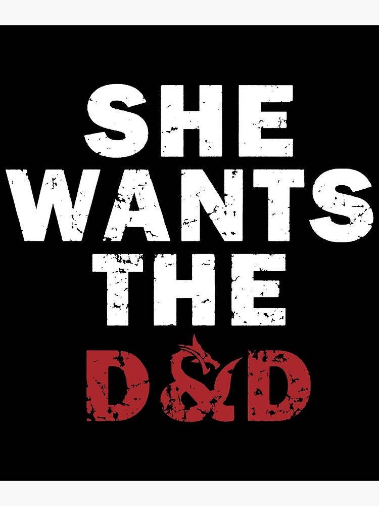 a41b970763 Dungeons and dragons she wants the d_d funny nerd apparel video games nerd  by ErmaHenderson