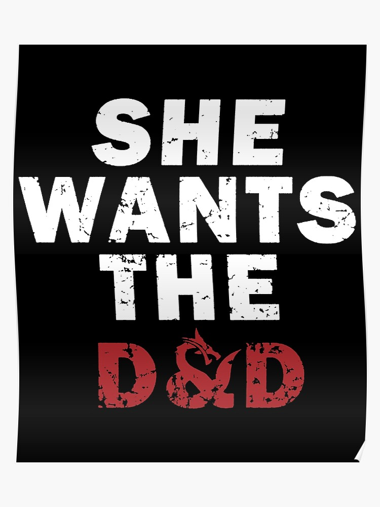 289e0e197d Dungeons and dragons she wants the d_d funny nerd apparel video games nerd  Poster