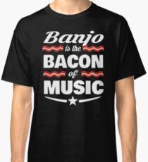 Banjo Player T shirt - Banjo Is The Bacon Of Music  Classic T-Shirt