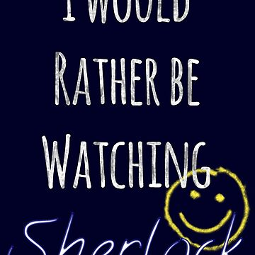 I Would Rather Be Watching Sherlock by paperdreamland
