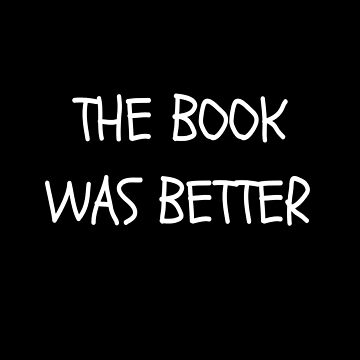 The Book was Better by CreateHappy