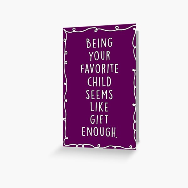 Being your favorite child seems like gift enough. Greeting Card